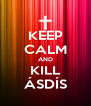 KEEP CALM AND KILL ÁSDÍS - Personalised Poster A4 size