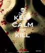 KEEP CALM AND KILL  - Personalised Poster A4 size