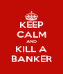 KEEP CALM AND KILL A BANKER - Personalised Poster A4 size