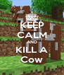 KEEP CALM AND KILL A Cow - Personalised Poster A4 size
