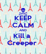 KEEP CALM AND Kill a  Creeper  - Personalised Poster A4 size