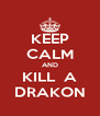KEEP CALM AND KILL  A DRAKON - Personalised Poster A4 size