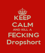 KEEP CALM AND KILL A   FECKING    Dropshort  - Personalised Poster A4 size