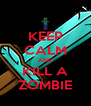 KEEP CALM AND KILL A ZOMBIE - Personalised Poster A4 size
