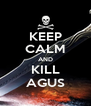 KEEP CALM AND KILL AGUS - Personalised Poster A4 size