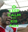 KEEP CALM AND Kill Ajax - Personalised Poster A4 size