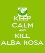 KEEP CALM AND KILL ALBA ROSA - Personalised Poster A4 size