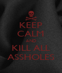 KEEP CALM AND KILL ALL ASSHOLES - Personalised Poster A4 size