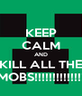 KEEP CALM AND KILL ALL THE MOBS!!!!!!!!!!!!!! - Personalised Poster A4 size