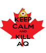 KEEP CALM AND KILL AQ - Personalised Poster A4 size