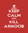 KEEP CALM AND KILL ARNOOB - Personalised Poster A4 size