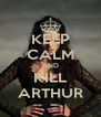 KEEP CALM AND KILL ARTHUR - Personalised Poster A4 size
