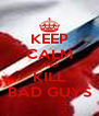 KEEP CALM AND KILL BAD GUYS - Personalised Poster A4 size