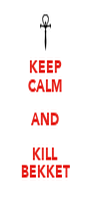 KEEP CALM AND KILL BEKKET - Personalised Poster A4 size