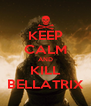 KEEP CALM AND KILL BELLATRIX - Personalised Poster A4 size