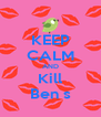 KEEP CALM AND Kill Ben s - Personalised Poster A4 size