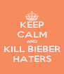 KEEP CALM AND KILL BIEBER HATERS - Personalised Poster A4 size