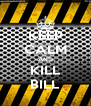 KEEP CALM AND KILL BILL - Personalised Poster A4 size