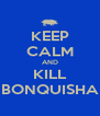 KEEP CALM AND KILL BONQUISHA - Personalised Poster A4 size
