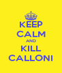 KEEP CALM AND KILL CALLONI - Personalised Poster A4 size