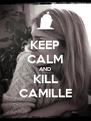 KEEP CALM AND KILL CAMILLE - Personalised Poster A4 size