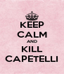KEEP CALM AND KILL CAPETELLI - Personalised Poster A4 size