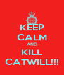 KEEP CALM AND KILL CATWILL!!! - Personalised Poster A4 size