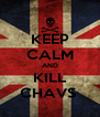 KEEP CALM AND KILL CHAVS  - Personalised Poster A4 size