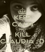 KEEP CALM AND KILL CLAUDIA :'D - Personalised Poster A4 size