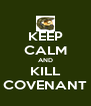 KEEP CALM AND KILL COVENANT - Personalised Poster A4 size