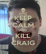 KEEP CALM AND KILL CRAIG - Personalised Poster A4 size