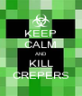 KEEP CALM AND KILL CREPERS - Personalised Poster A4 size