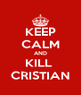 KEEP CALM AND KILL  CRISTIAN - Personalised Poster A4 size