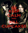KEEP CALM AND KILL CUPCAKES - Personalised Poster A4 size