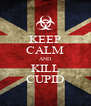 KEEP CALM AND KILL CUPID - Personalised Poster A4 size