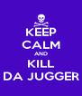 KEEP CALM AND KILL DA JUGGER - Personalised Poster A4 size