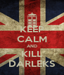 KEEP CALM AND KILL DARLEKS - Personalised Poster A4 size