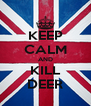 KEEP CALM AND KILL DEER - Personalised Poster A4 size