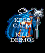 KEEP CALM AND KILL DEIMOS - Personalised Poster A4 size