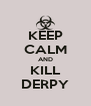 KEEP CALM AND KILL DERPY - Personalised Poster A4 size