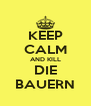 KEEP CALM AND KILL DIE BAUERN - Personalised Poster A4 size