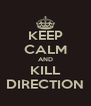 KEEP CALM AND KILL DIRECTION - Personalised Poster A4 size