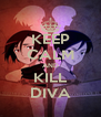 KEEP CALM AND KILL DIVA - Personalised Poster A4 size