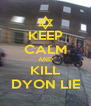 KEEP CALM AND KILL DYON LIE - Personalised Poster A4 size