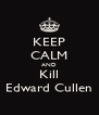 KEEP CALM AND Kill Edward Cullen - Personalised Poster A4 size