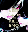 KEEP CALM AND KILL  EMO - Personalised Poster A4 size