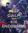 KEEP CALM AND Kill ENDERMEN - Personalised Poster A4 size