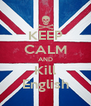 KEEP CALM AND Kill English - Personalised Poster A4 size
