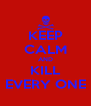 KEEP CALM AND KILL EVERY ONE - Personalised Poster A4 size