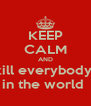 KEEP CALM AND kill everybody  in the world  - Personalised Poster A4 size